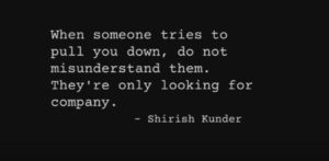 shirish kunder life quote on pull you down